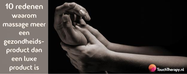Touch Therapy 10 redenen waarom massage een gezondheidsproduct is en geen luxe product